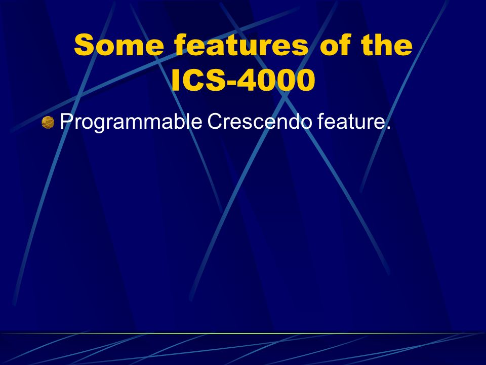 Some features of the ICS-4000 Programmable Crescendo feature.