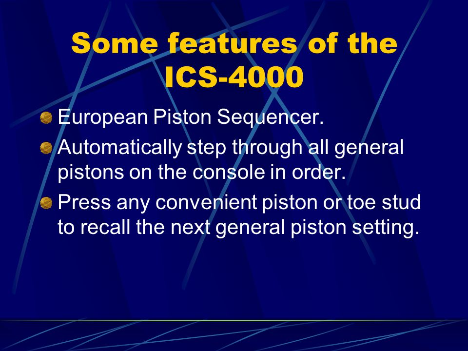 Some features of the ICS-4000 European Piston Sequencer. Automatically step through all general pistons on the console in order. Press any convenient