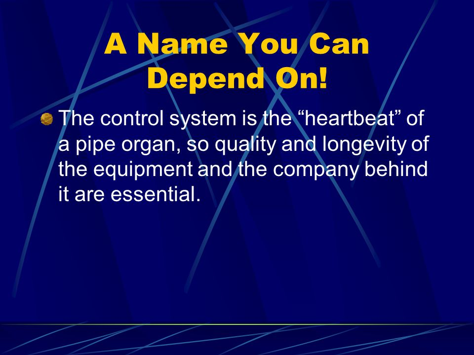 "A Name You Can Depend On! The control system is the ""heartbeat"" of a pipe organ, so quality and longevity of the equipment and the company behind it a"