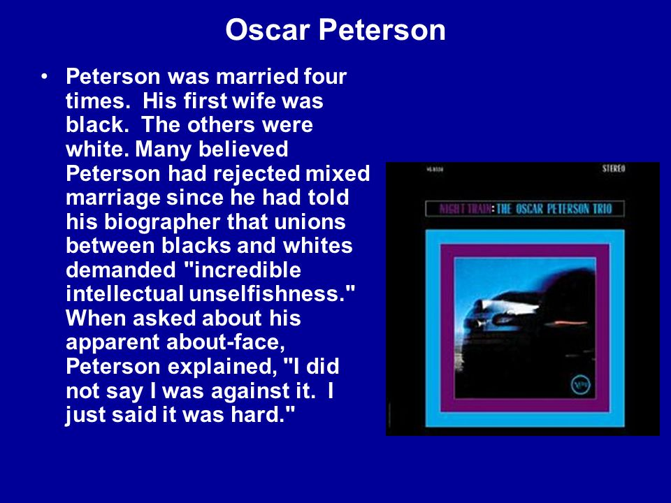 Oscar Peterson Peterson was married four times. His first wife was black.