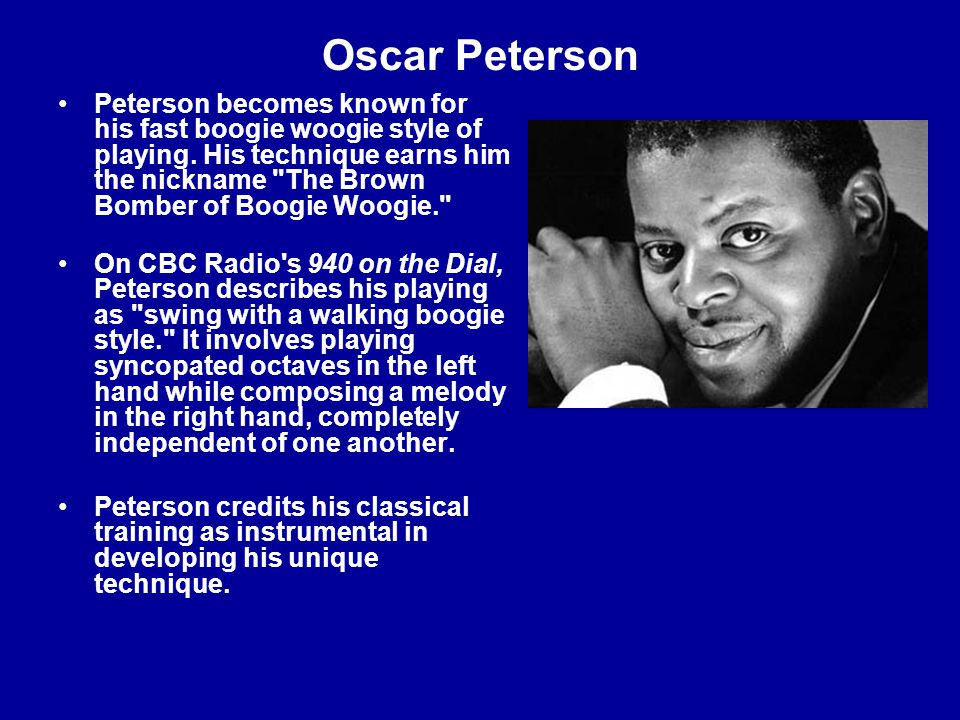 Oscar Peterson Peterson becomes known for his fast boogie woogie style of playing.