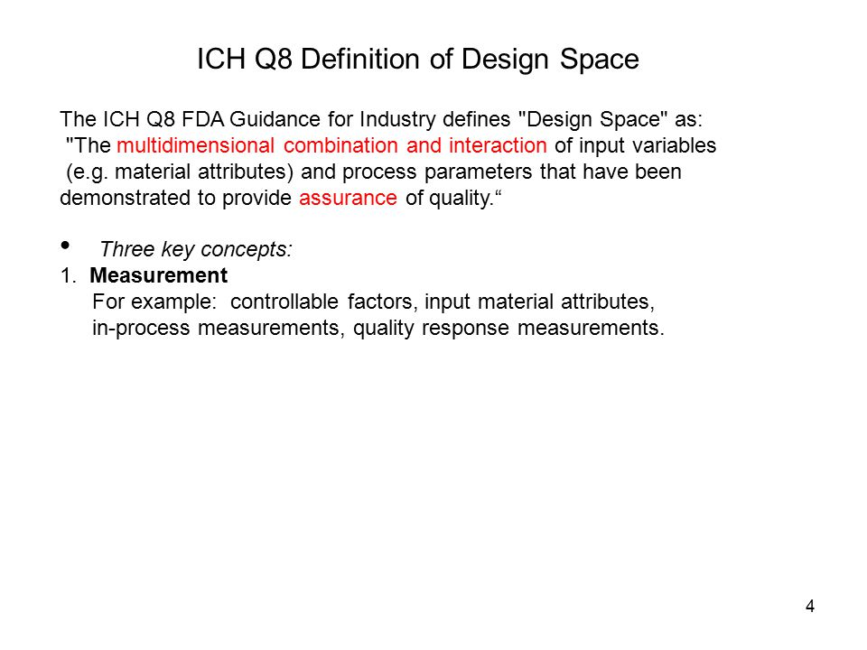 5 ICH Q8 Definition of Design Space The ICH Q8 FDA Guidance for Industry defines Design Space as: The multidimensional combination and interaction of input variables (e.g.