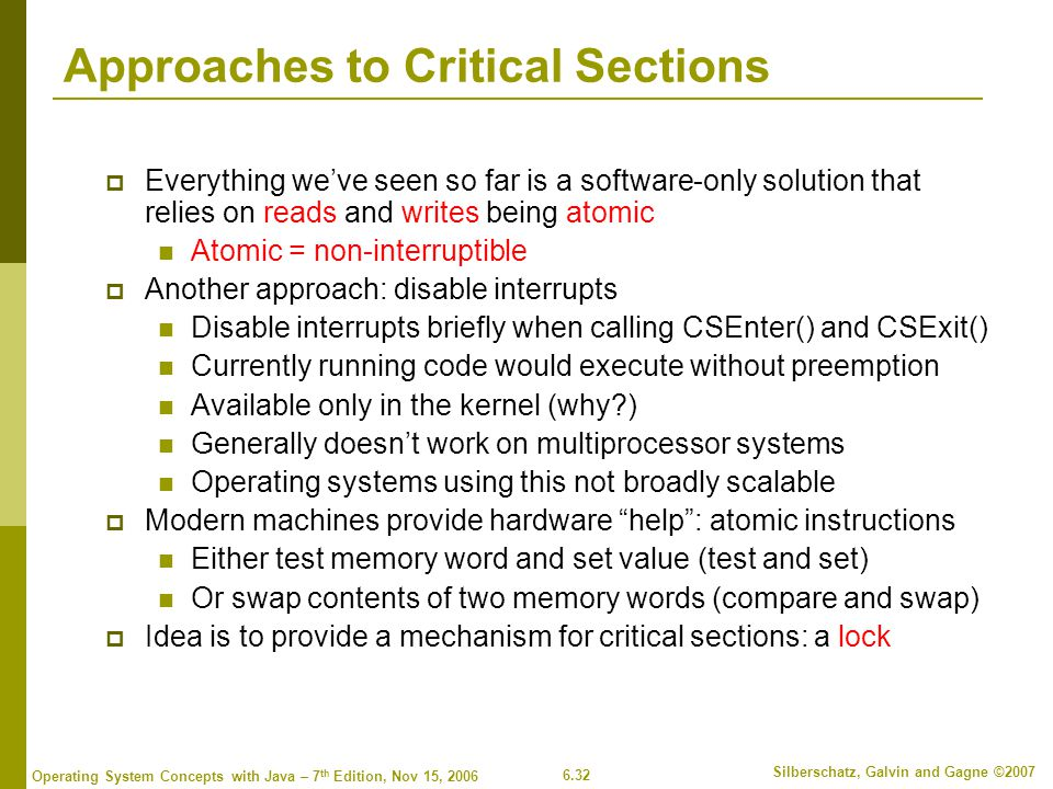 6.32 Silberschatz, Galvin and Gagne ©2007 Operating System Concepts with Java – 7 th Edition, Nov 15, 2006 Approaches to Critical Sections  Everythin