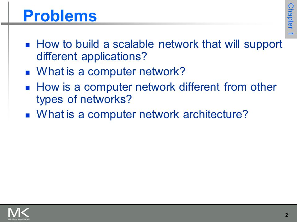 2 Chapter 1 Problems How to build a scalable network that will support different applications.