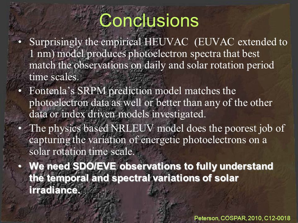 Conclusions Surprisingly the empirical HEUVAC (EUVAC extended to 1 nm) model produces photoelectron spectra that best match the observations on daily and solar rotation period time scales.