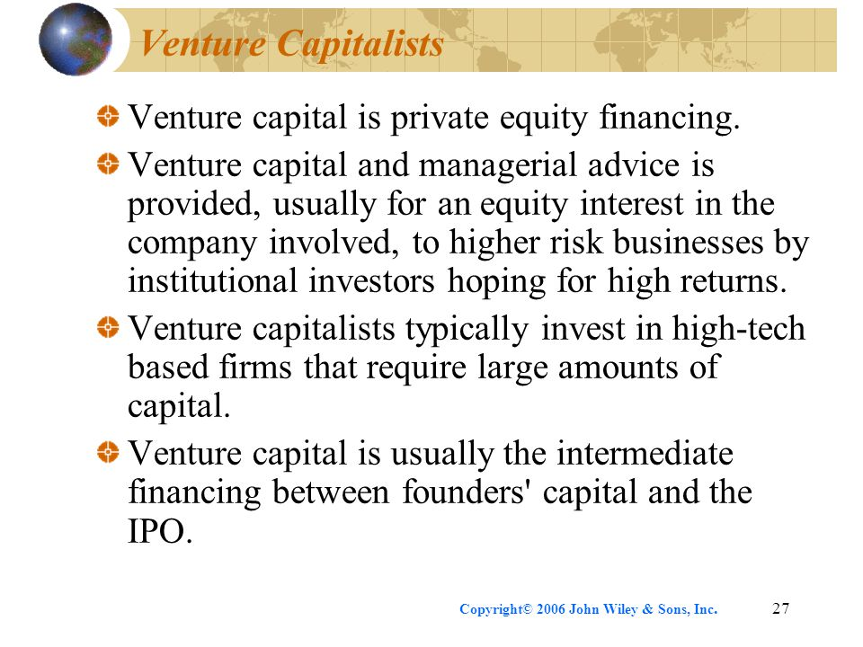 Copyright© 2006 John Wiley & Sons, Inc.27 Venture Capitalists Venture capital is private equity financing.