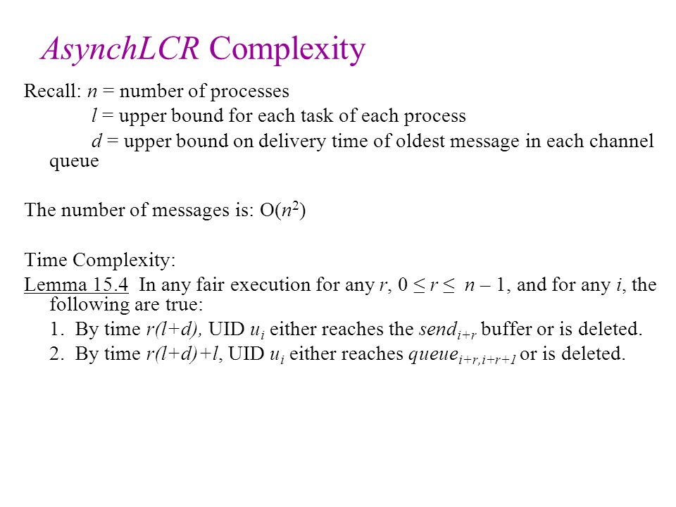 Recall: n = number of processes l = upper bound for each task of each process d = upper bound on delivery time of oldest message in each channel queue