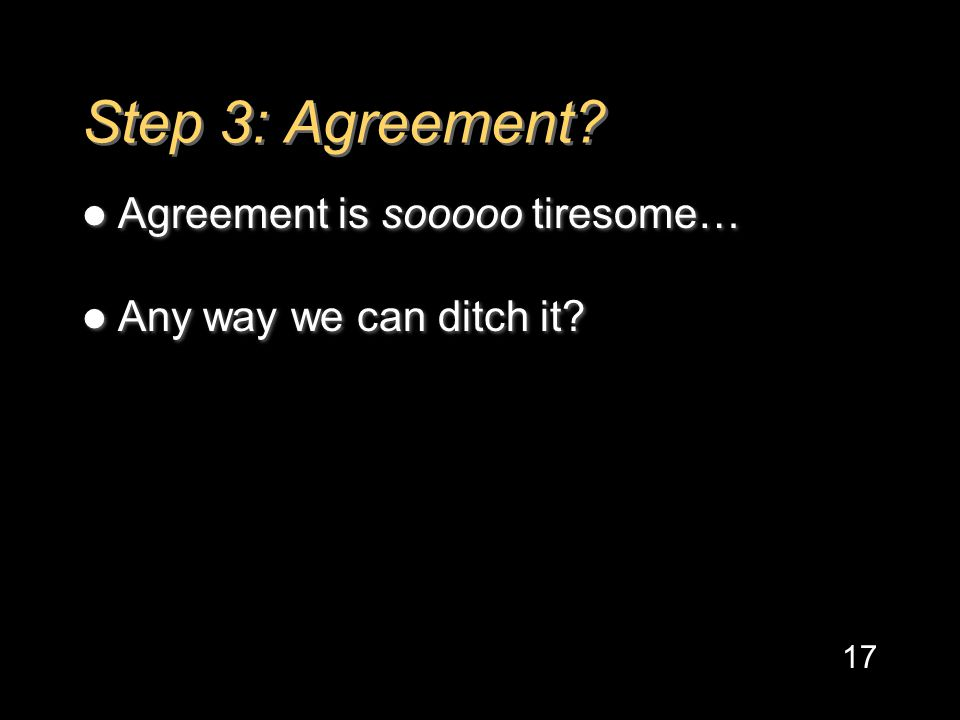 Step 3: Agreement. Agreement is sooooo tiresome… Any way we can ditch it.