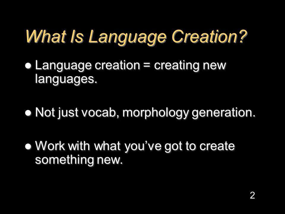 What Is Language Creation. Language creation = creating new languages.