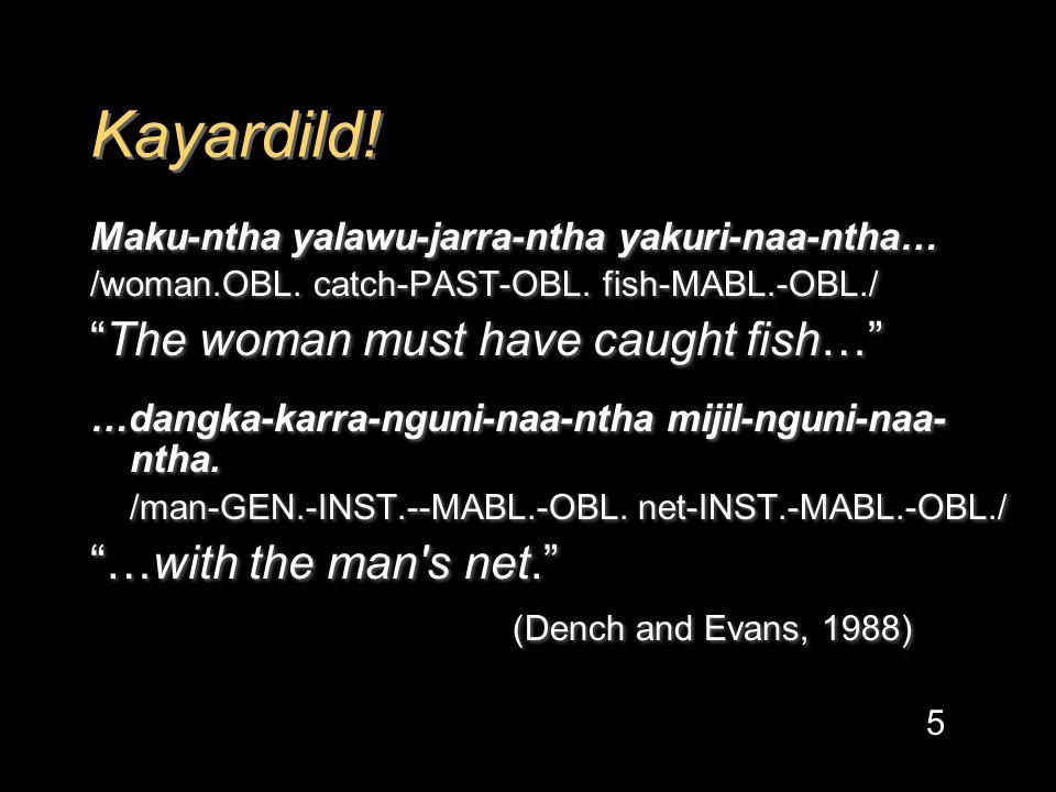 Kayardild. Maku-ntha yalawu-jarra-ntha yakuri-naa-ntha… /woman.OBL.