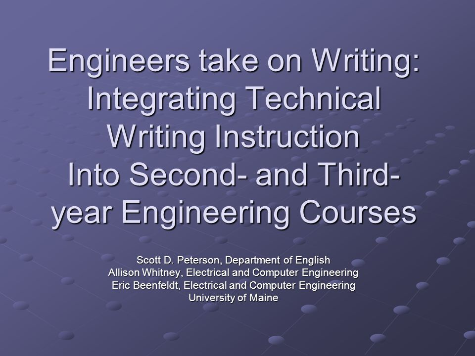 Engineers take on Writing: Integrating Technical Writing Instruction Into Second- and Third- year Engineering Courses Scott D.