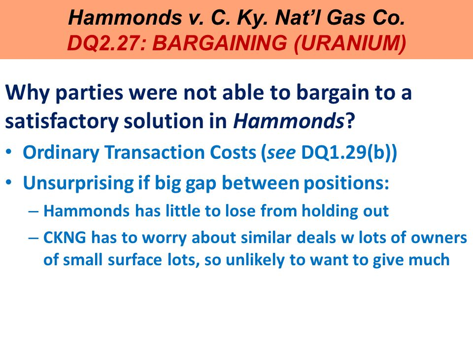 Hammonds v. C. Ky. Nat'l Gas Co. DQ2.27: BARGAINING (URANIUM) Why parties were not able to bargain to a satisfactory solution in Hammonds? Ordinary Tr