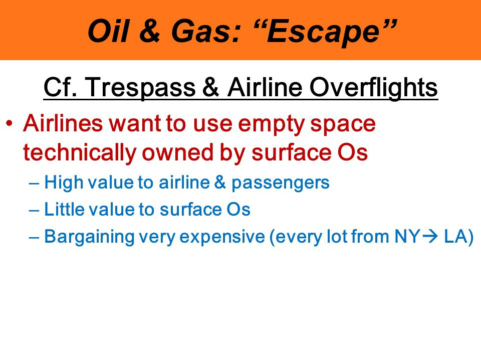 """Oil & Gas: """"Escape"""" Cf. Trespass & Airline Overflights Airlines want to use empty space technically owned by surface Os – High value to airline & pass"""