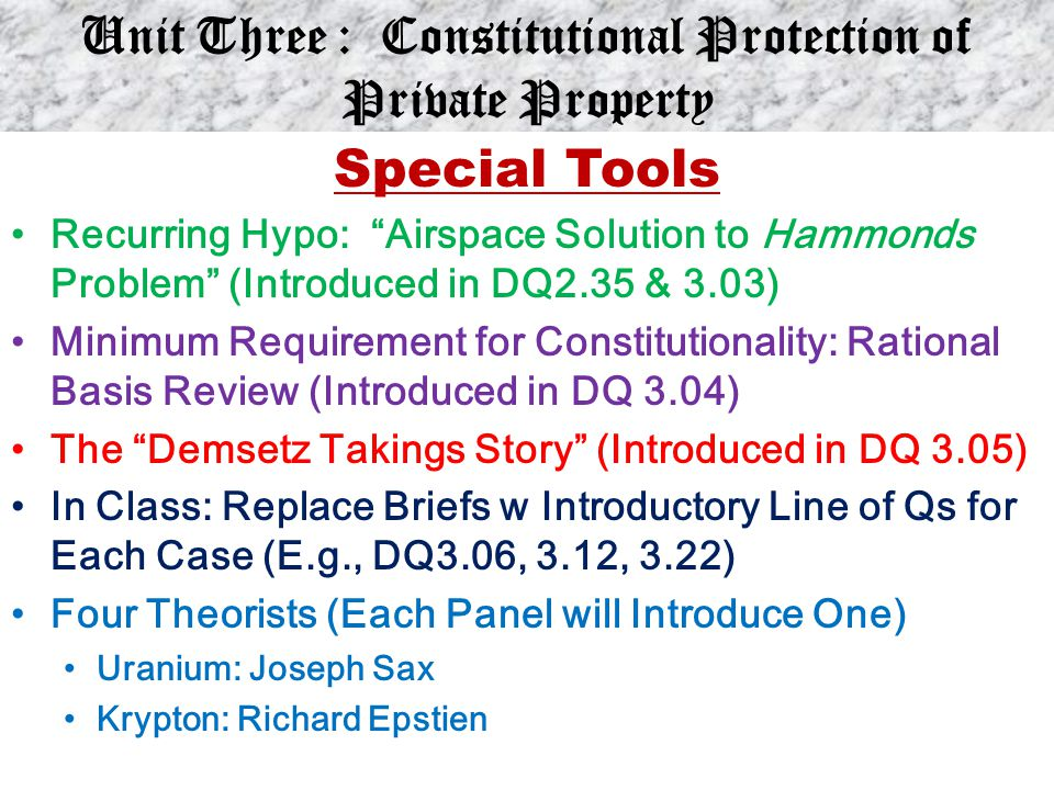 """Unit Three : Constitutional Protection of Private Property Special Tools Recurring Hypo: """"Airspace Solution to Hammonds Problem"""" (Introduced in DQ2.35"""
