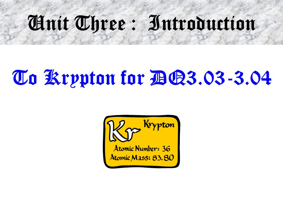Unit Three : Introduction To Krypton for DQ3.03-3.04