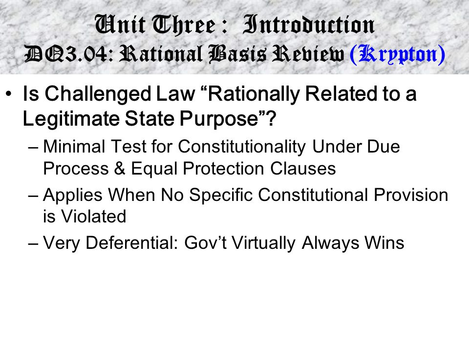 """Unit Three : Introduction DQ3.04: Rational Basis Review (Krypton) Is Challenged Law """"Rationally Related to a Legitimate State Purpose""""? – Minimal Test"""