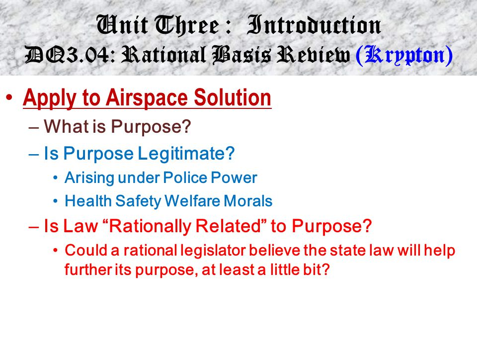 Unit Three : Introduction DQ3.04: Rational Basis Review (Krypton) Apply to Airspace Solution – What is Purpose.