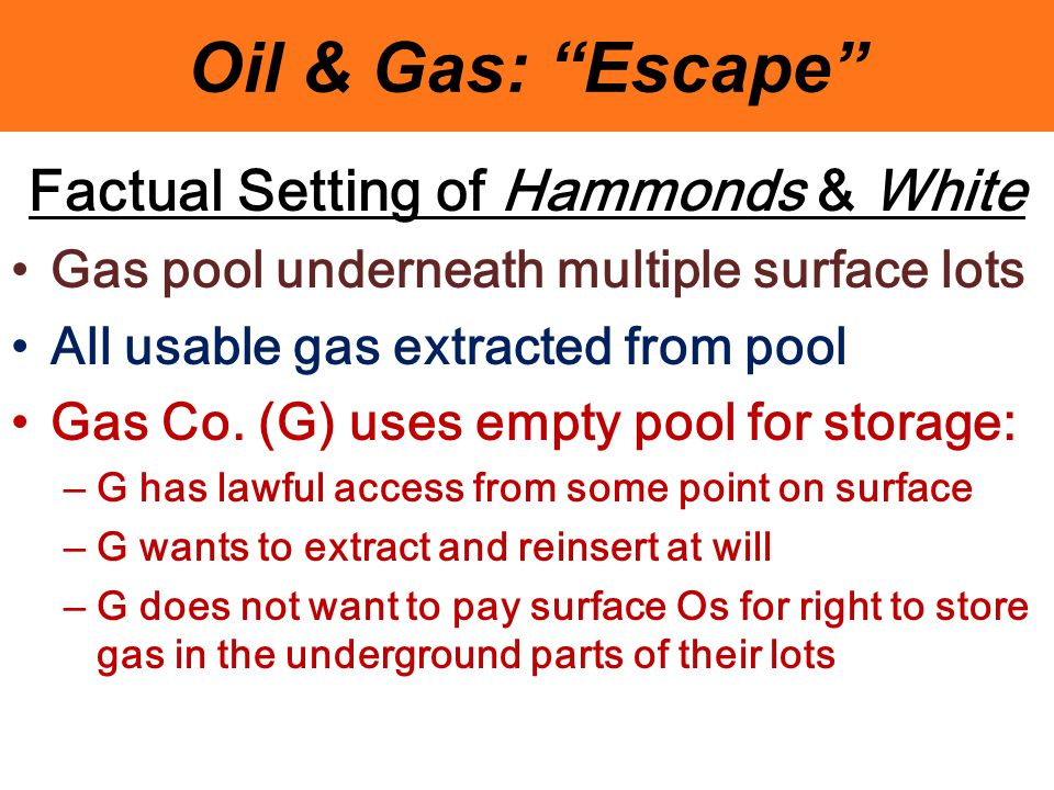 """Oil & Gas: """"Escape"""" Factual Setting of Hammonds & White Gas pool underneath multiple surface lots All usable gas extracted from pool Gas Co. (G) uses"""