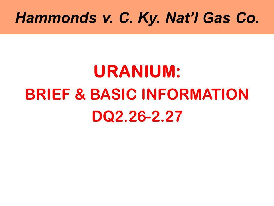 Hammonds v. C. Ky. Nat'l Gas Co. URANIUM: BRIEF & BASIC INFORMATION DQ2.26-2.27