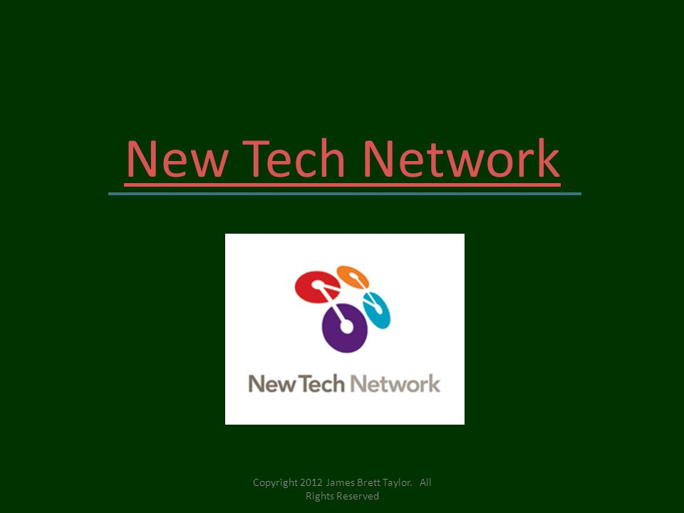 New Tech Network Copyright 2012 James Brett Taylor. All Rights Reserved