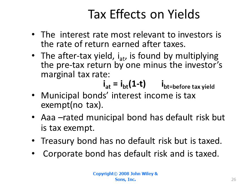 Tax Effects on Yields The interest rate most relevant to investors is the rate of return earned after taxes. The after-tax yield, i at, is found by mu