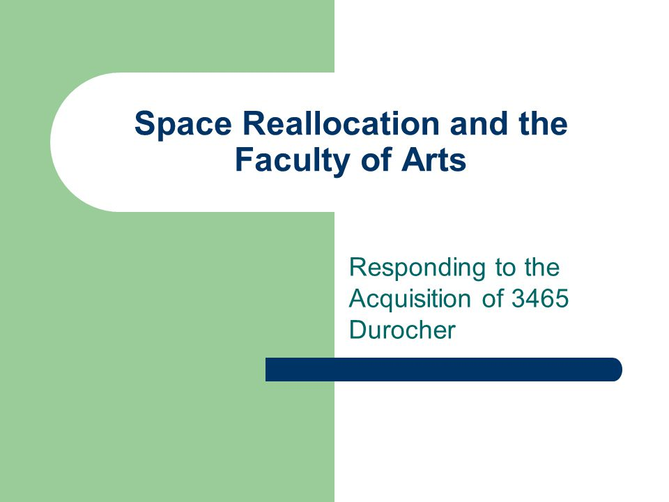 Space Reallocation and the Faculty of Arts Responding to the Acquisition of 3465 Durocher