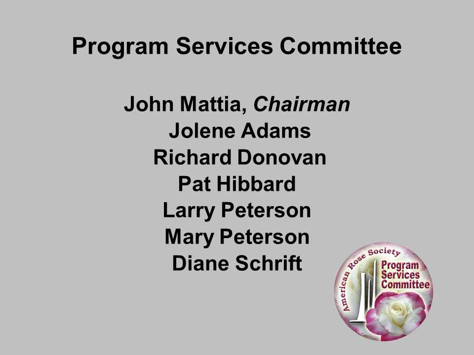 Program Services Committee John Mattia, Chairman Jolene Adams Richard Donovan Pat Hibbard Larry Peterson Mary Peterson Diane Schrift