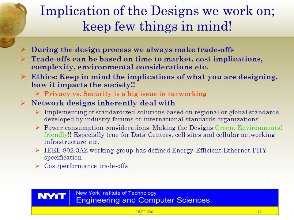 CSCI 690 12 Implication of the Designs we work on; keep few things in mind!  During the design process we always make trade-offs  Trade-offs can be