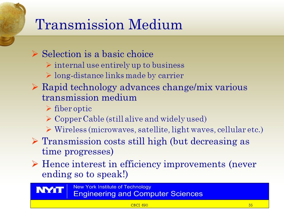 CSCI 690 35 Transmission Medium  Selection is a basic choice  internal use entirely up to business  long-distance links made by carrier  Rapid tec