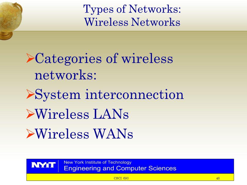 CSCI 690 48 Types of Networks: Wireless Networks  Categories of wireless networks:  System interconnection  Wireless LANs  Wireless WANs