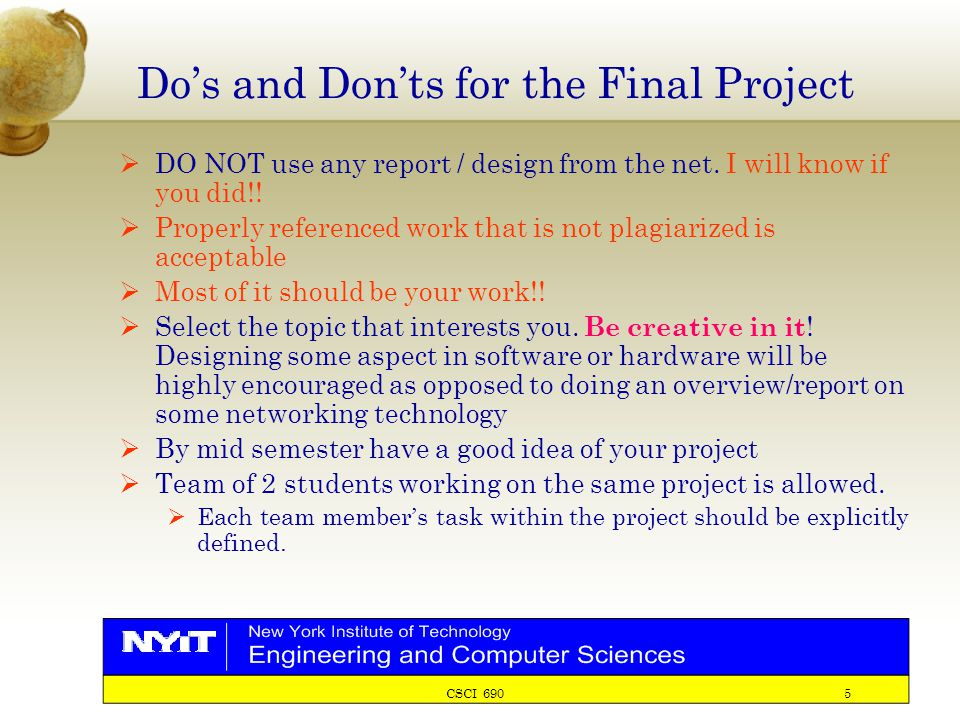 CSCI 690 5 Do's and Don'ts for the Final Project  DO NOT use any report / design from the net.