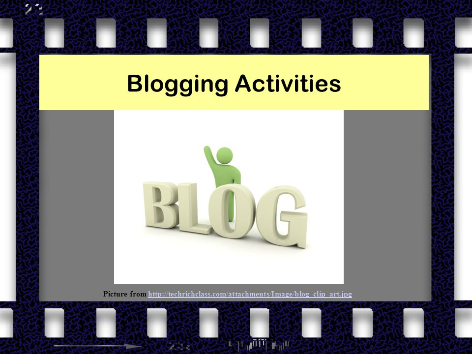 Blogging Activities Picture from http://techrichclass.com/attachments/Image/blog_clip_art.jpghttp://techrichclass.com/attachments/Image/blog_clip_art.jpg