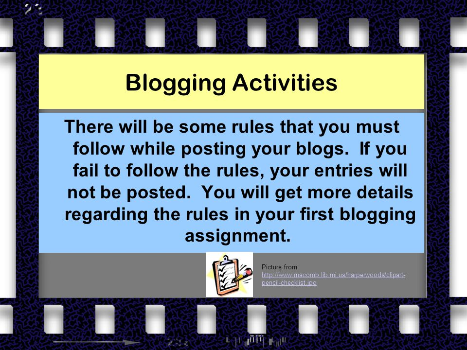 Blogging Activities There will be some rules that you must follow while posting your blogs.