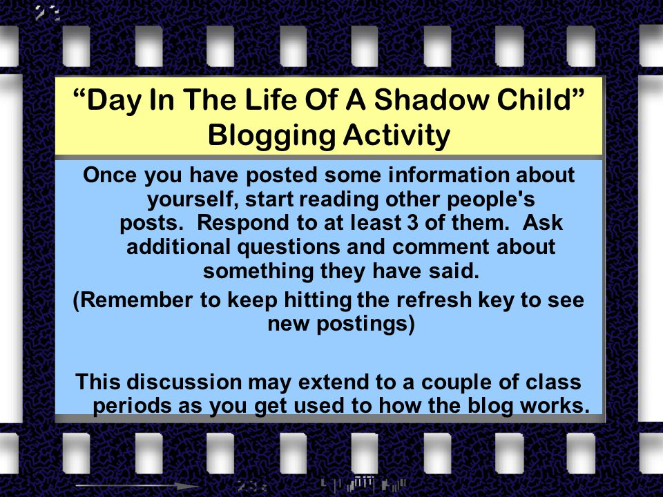 Day In The Life Of A Shadow Child Blogging Activity Once you have posted some information about yourself, start reading other people s posts.