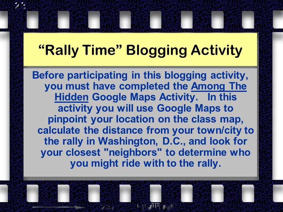 Rally Time Blogging Activity Before participating in this blogging activity, you must have completed the Among The Hidden Google Maps Activity.