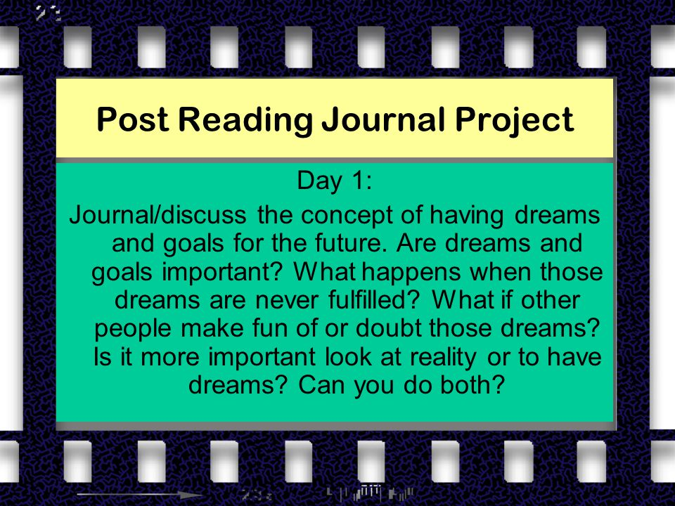 Post Reading Journal Project Day 1: Journal/discuss the concept of having dreams and goals for the future.