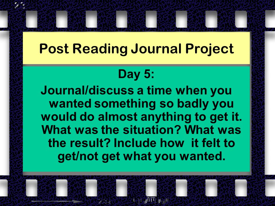 Post Reading Journal Project Day 5: Journal/discuss a time when you wanted something so badly you would do almost anything to get it.