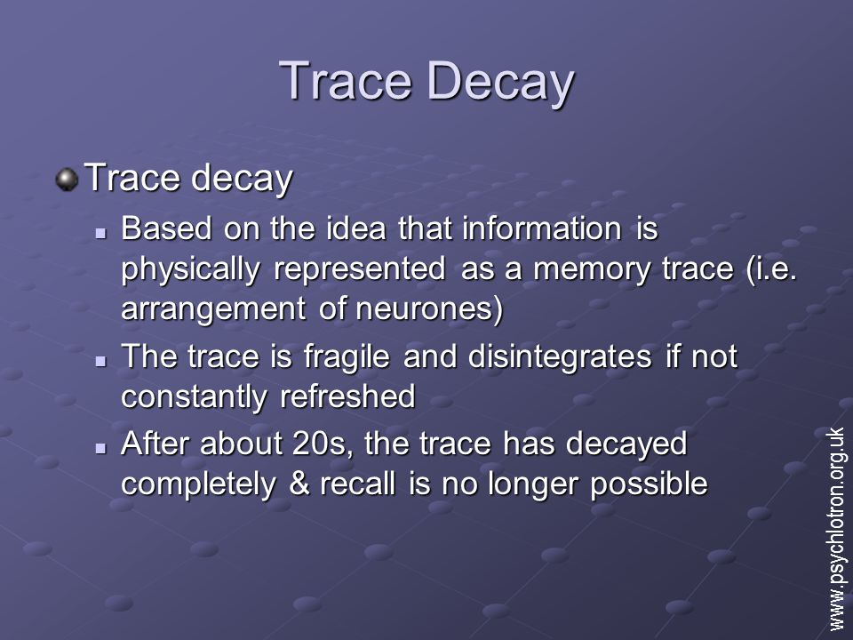 Trace Decay Trace decay Based on the idea that information is physically represented as a memory trace (i.e.
