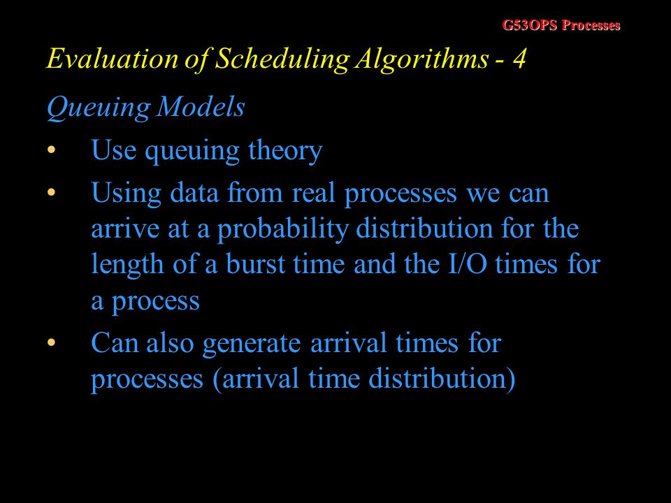 G53OPS Processes Evaluation of Scheduling Algorithms - 3 Assume the following processes, which all arrive at time zero ------------> Which of the foll