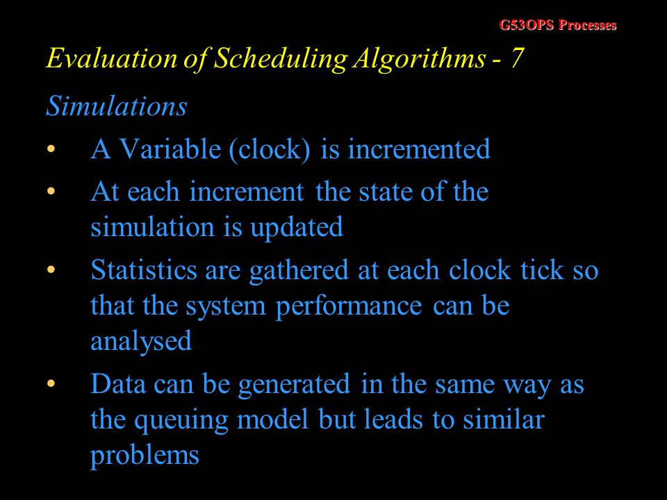 G53OPS Processes Evaluation of Scheduling Algorithms - 6 Queuing Models One useful formula is Little's Formula. n = λw Where nis the average queue len