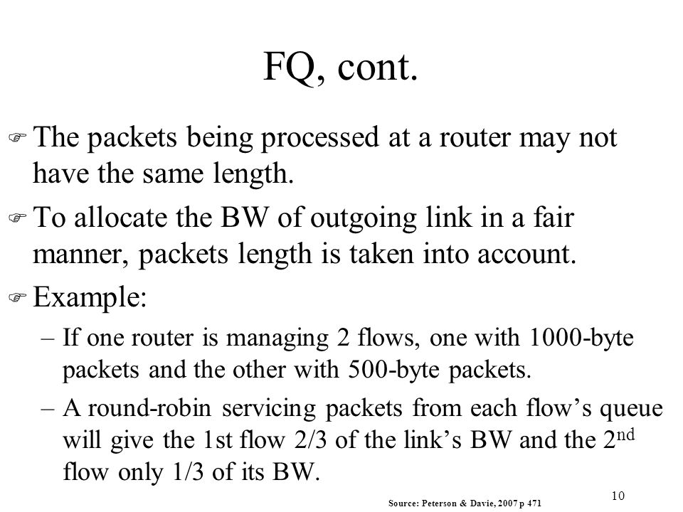 FQ, cont. F The packets being processed at a router may not have the same length.
