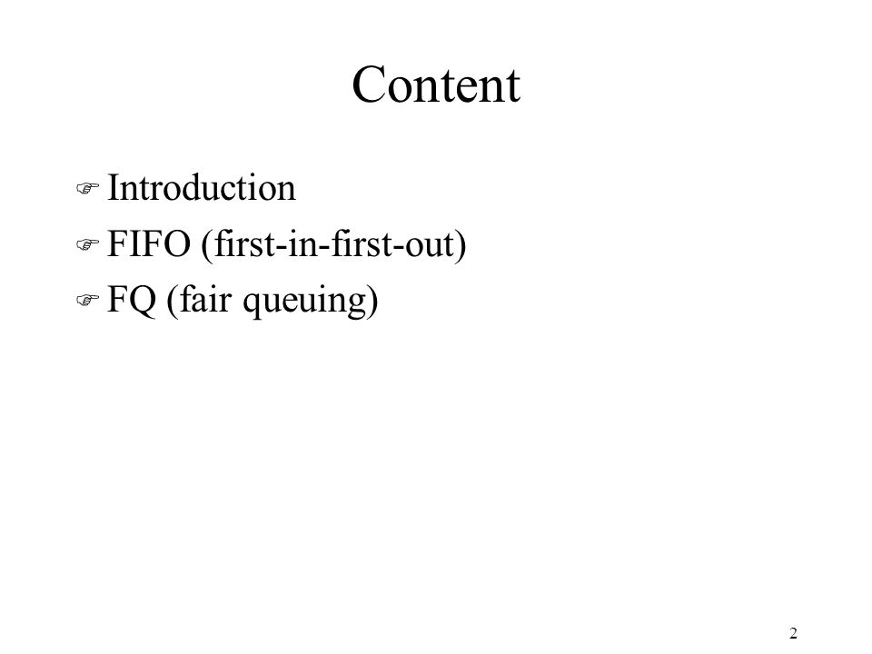 Content F Introduction F FIFO (first-in-first-out) F FQ (fair queuing) 2