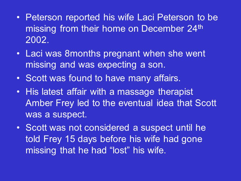 Peterson reported his wife Laci Peterson to be missing from their home on December 24 th 2002.