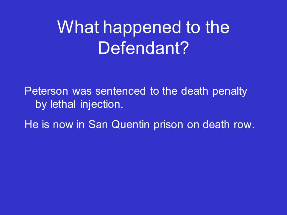 What happened to the Defendant. Peterson was sentenced to the death penalty by lethal injection.