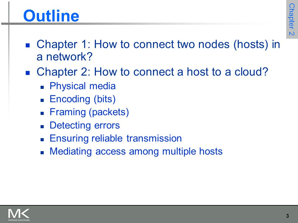 3 Chapter 2 Outline Chapter 1: How to connect two nodes (hosts) in a network.