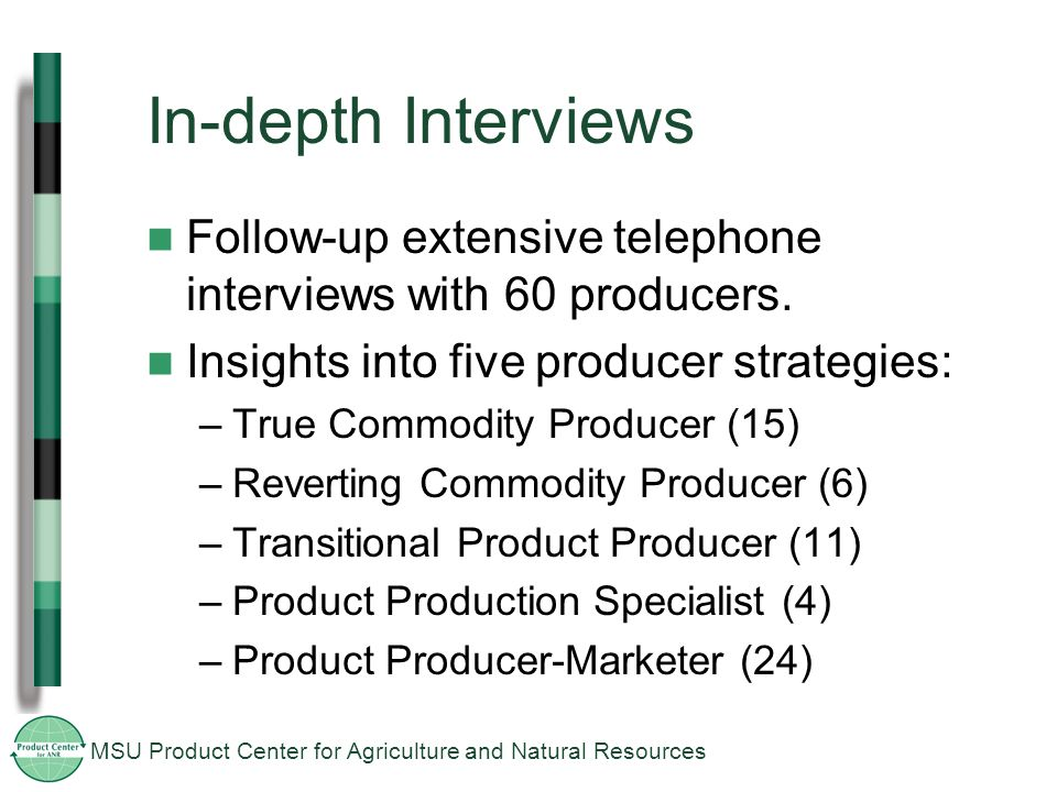 MSU Product Center for Agriculture and Natural Resources In-depth Interviews Follow-up extensive telephone interviews with 60 producers.