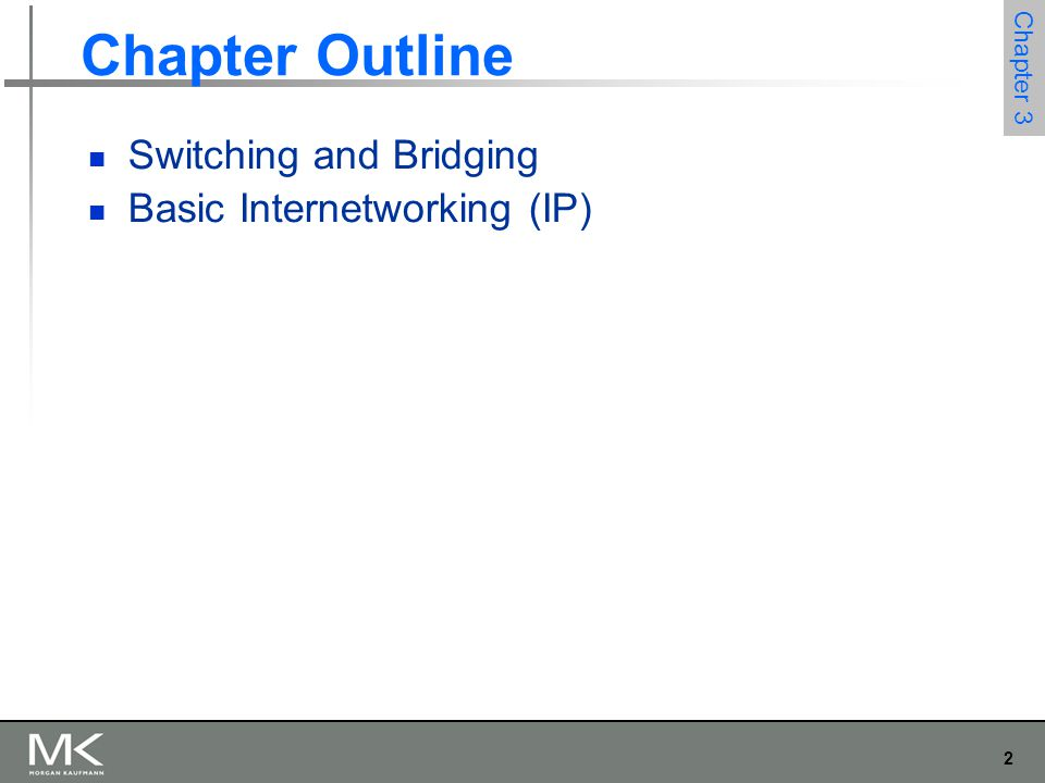 2 Chapter 3 Chapter Outline Switching and Bridging Basic Internetworking (IP)