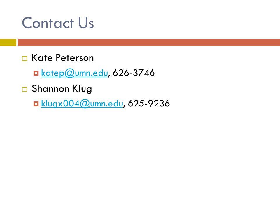 Contact Us  Kate Peterson  katep@umn.edu, 626-3746 katep@umn.edu  Shannon Klug  klugx004@umn.edu, 625-9236 klugx004@umn.edu