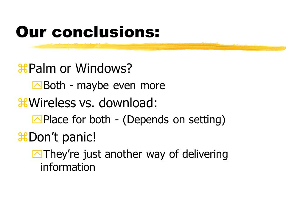Our conclusions: zPalm or Windows. yBoth - maybe even more zWireless vs.