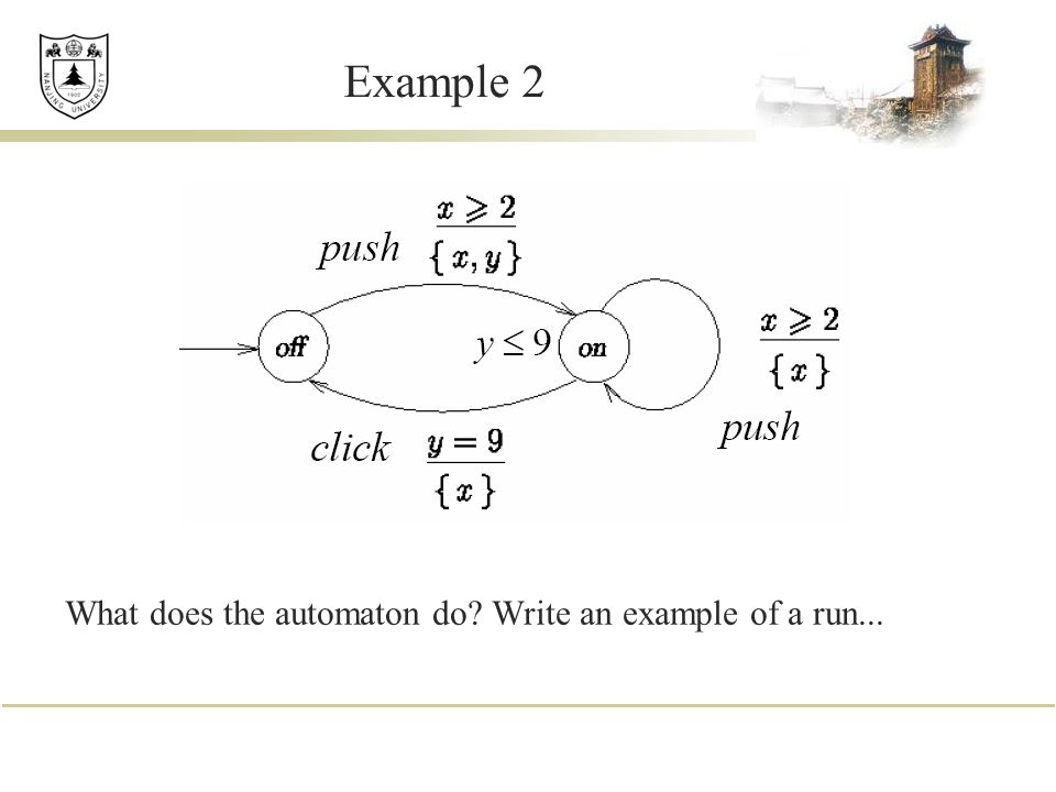 Example 2 What does the automaton do? Write an example of a run...